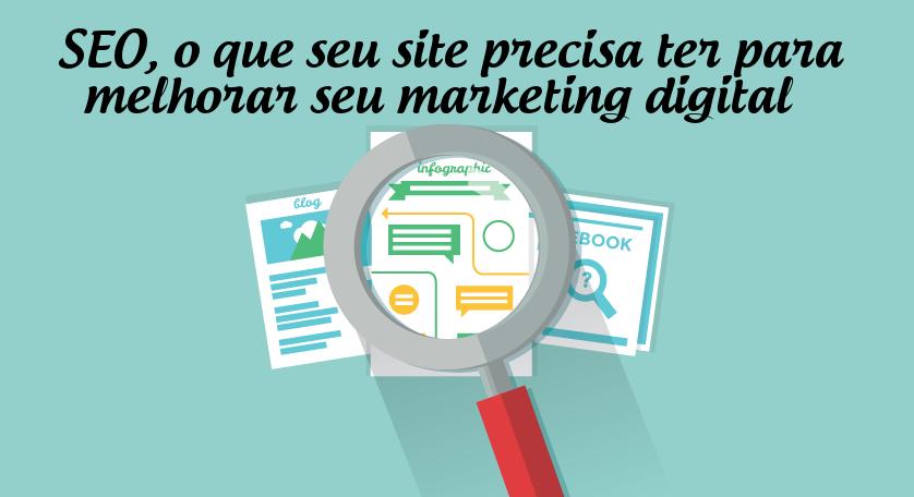 SEO, o que seu site precisa ter para melhorar seu marketing digital